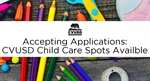 CVUSD Child Care - Accepting Applications - Spots Available