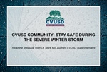 CVUSD Community: Stay Safe During the Severe Winter Storm
